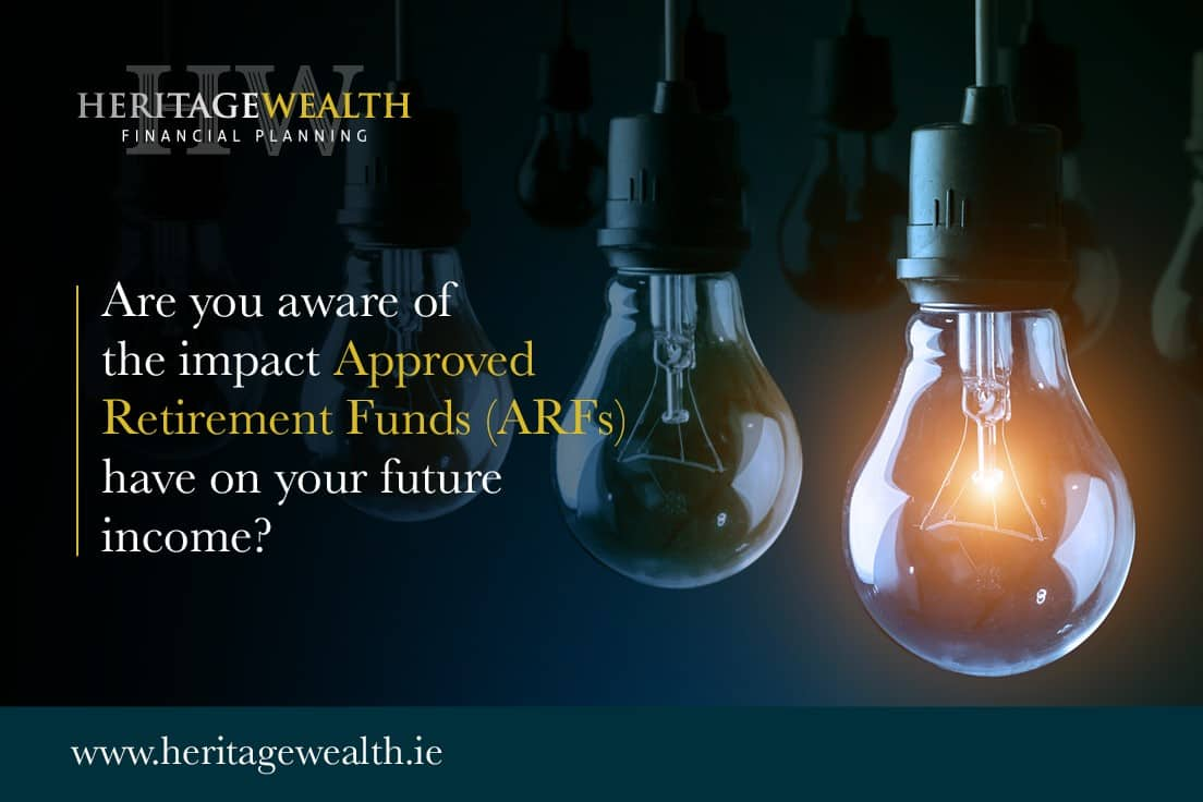 Are you aware of the impact Approved Retirement Funds (ARFs) have on your future income?